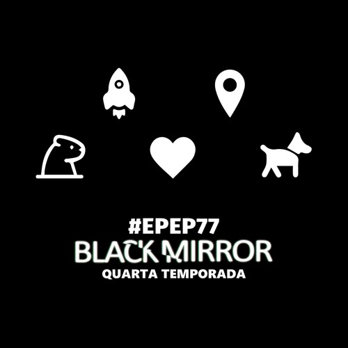 EPEP #77 - Black Mirror (Temporada 4)