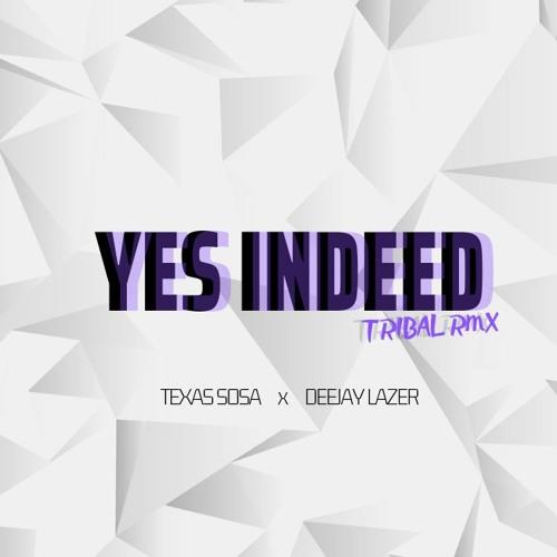 Yes Indeed (Tribal Remix) Prod. By Texas Sosa & DeejayLazer