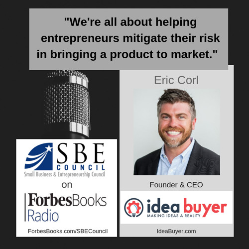 Eric Corl, Founder & CEO of Idea Buyer (IdeaBuyer.com); they help entrepreneurs develop ideas, products and technologies for retail distribution with an in-house team of over 20 professionals for end-to-end product and business development and marketing.