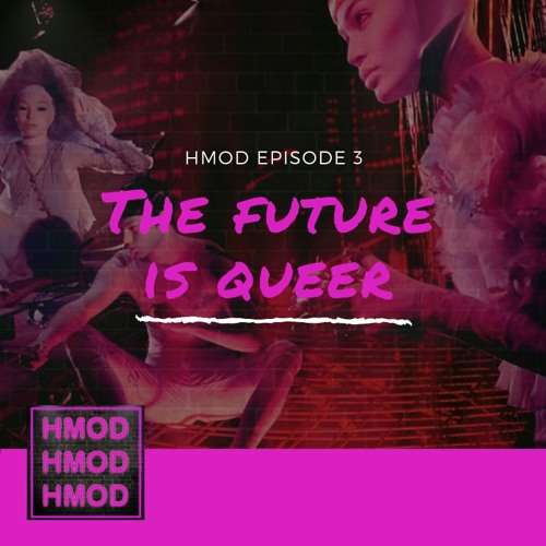 HMOD Episode 3 - THE FUTURE IS QUEER
