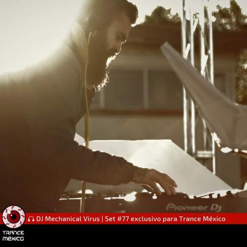 DJ Mechanical Virus / Set #77 exclusivo para Trance México