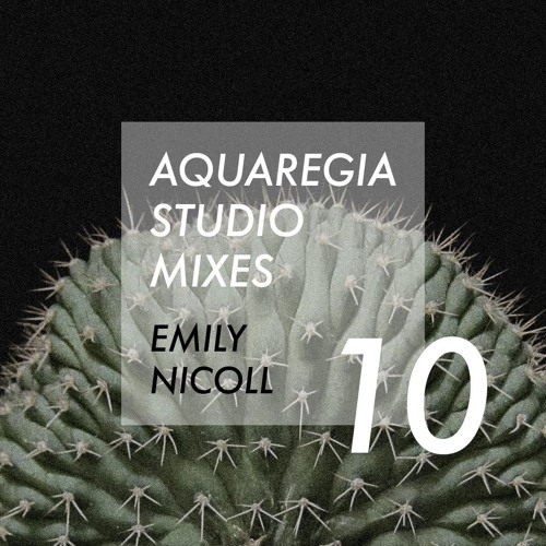 Aquaregia Studio Mix No. 10: Emily Nicoll