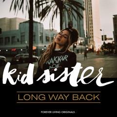 Kid Sister - Long Way Back