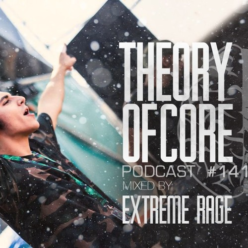 Theory Of Core: Podcast 141 Mixed By Extreme Rage (2019)
