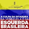 72: A culpa da ditadura na Venezuela é da esquerda brasileira