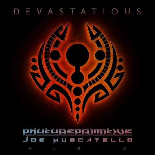 Devastatious (Phutureprimitive & Joe Muscatello Remix)