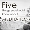 5 Things You Should Know About Meditation