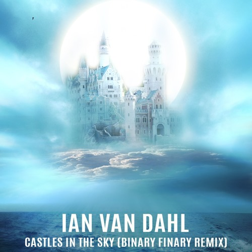 Ian Van Dahl  - Castles In The Sky (Binary Finary Remix)