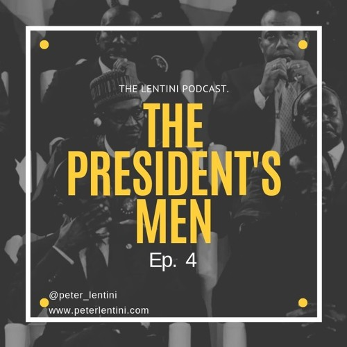 The Lentini Podcast Ep. 4 The president's Men