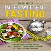 Intermittent Fasting: A Nutritionist's Guide to Lose Belly Fat Whilst Eating What You Want - It's Si