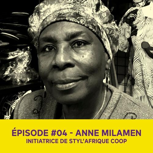 Anne Milamen, initiatrice de Styl'Afrique Coop - Épisode #04