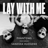 Phantoms feat. Vanessa Hudgens - Lay With Me (Mark Johnston Remix)