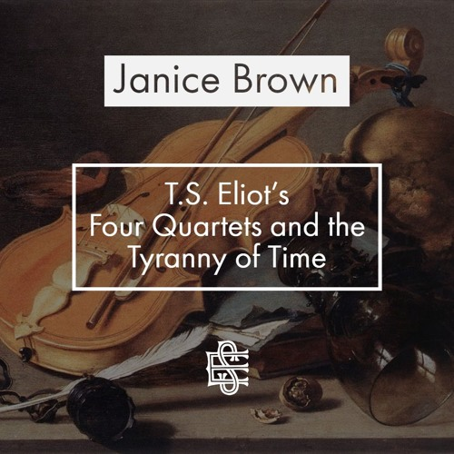 Janice Brown: Four Quartets and the Tyranny of Time