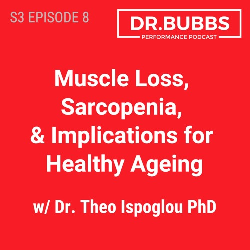 S3E8 // Muscle Loss, Sarcopenia, and Implications for Healthy Ageing w/ Dr. Theo Ispoglou PhD