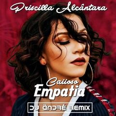 Priscilla Alcântara - Empatia ( Caiioso vs DJ Ändré Bootleg )