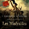 I Dreamed A Dream ( from Les Miserables musical)