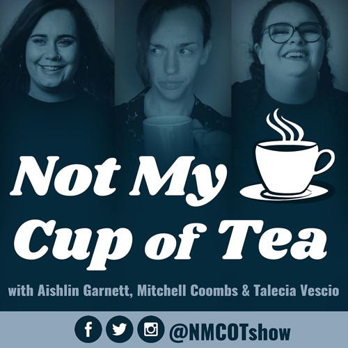 Not My Cup of Tea: The Podcast