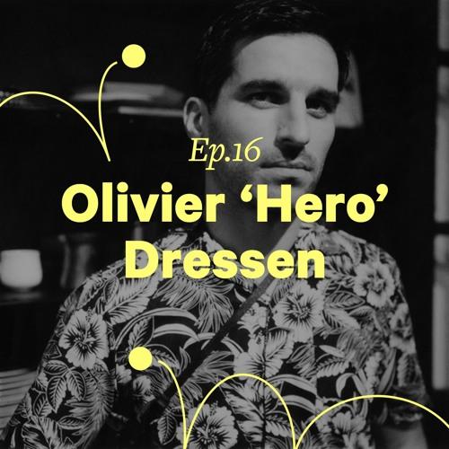 "Ep. 16 - Olivier 'Hero' Dressen ""Mon job c'est de raconter des histoires"""