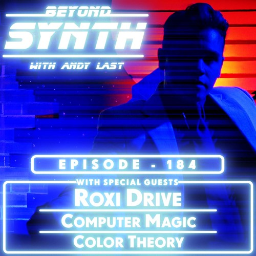 Beyond Synth - 184 - Roxi Drive Computer Magic Color Theory