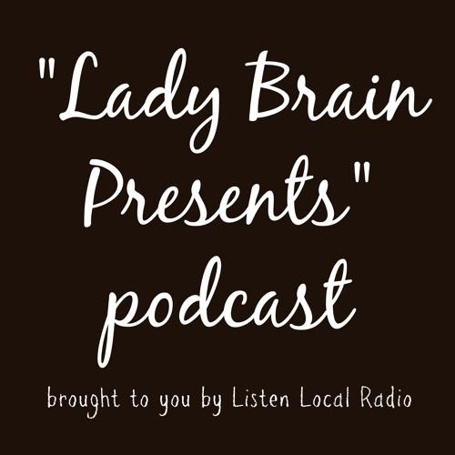 """Lady  Brain Presents"" podcast"