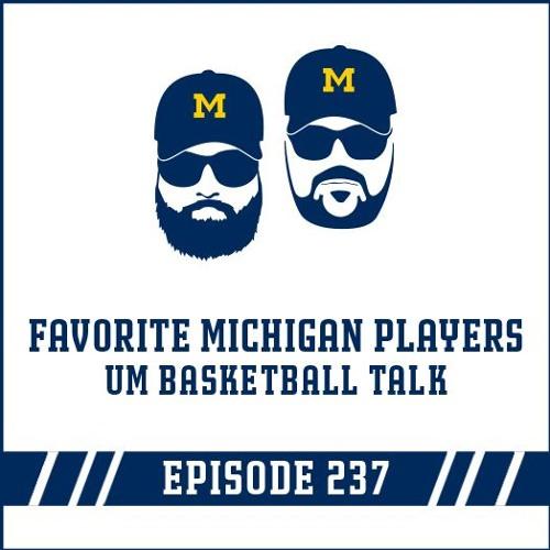 Favorite Michigan Players & UM Basketball Talk: Episode 237