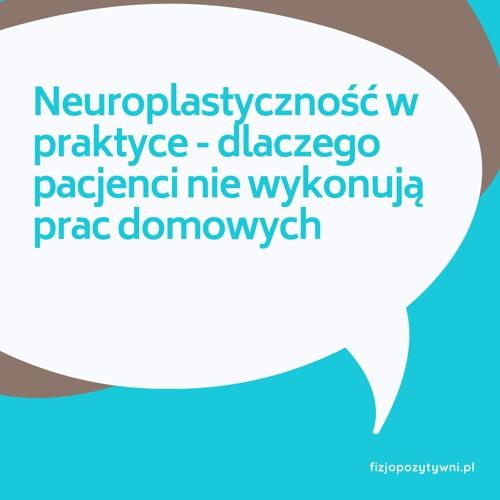 Neuroplastyczność w praktyce - dlaczego pacjenci nie wykonują prac domowych? Podcast o fizjoterapii