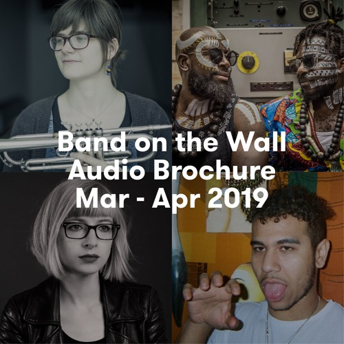 Band on the Wall Audio Brochure March - April 2019