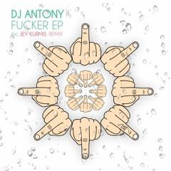 Dj Antony - Fucker EP Inc. Jey Kurmis Remix ★OUT NOW★