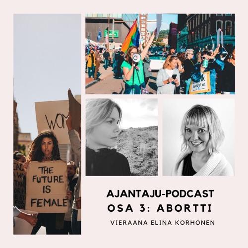Ajantaju osa 3: Abortti - vieraana Elina Korhonen