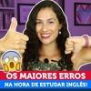 ERROS COMUNS NA HORA DE ESTUDAR INGLÊS! ❌ | Sara Scarcelli