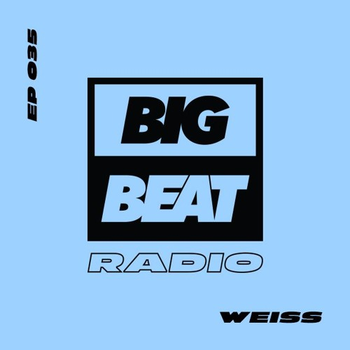 Big Beat Radio: EP #35 - Weiss (Decisions Mix)