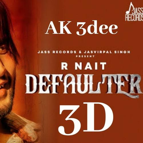 DEFAULTER 3D SONG - R NAIT(PUNJABI SONG) by AK Bhuker | Free