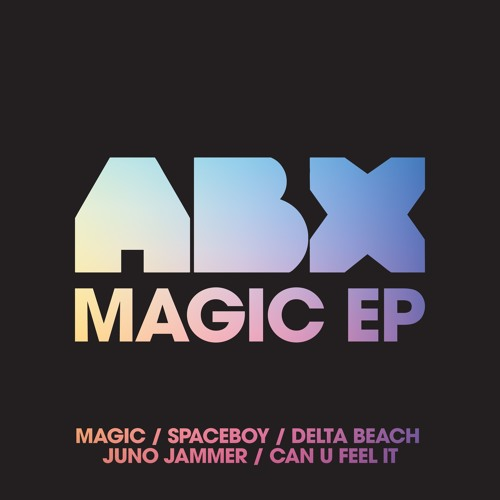 ABX - Magic EP - Feat Magic / Spaceboy / Delta Beach / Juno Jammer + Can U Feel It