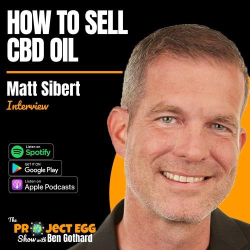How To Sell CBD Oil: Matt Sibert