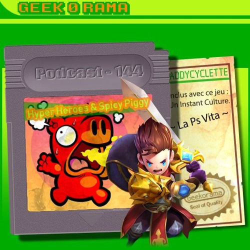 Episode 144 Geek'O'rama - Hyper Heroes & Spicy Piggy | Instant Culture : Adios, PS VITA !