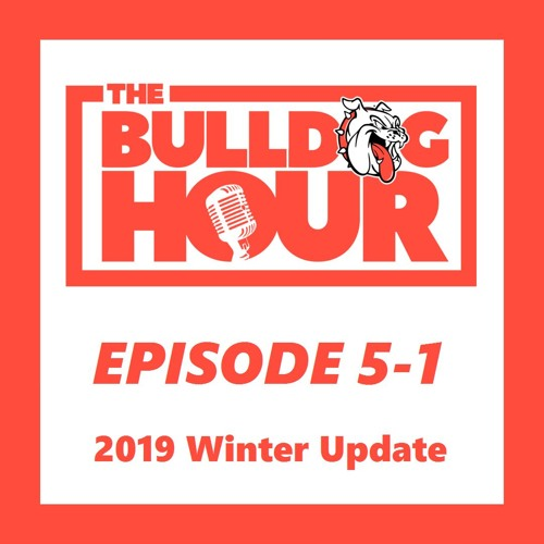 The Bulldog Hour, Episode 5-1: 2019 Winter Update (Season Premiere)