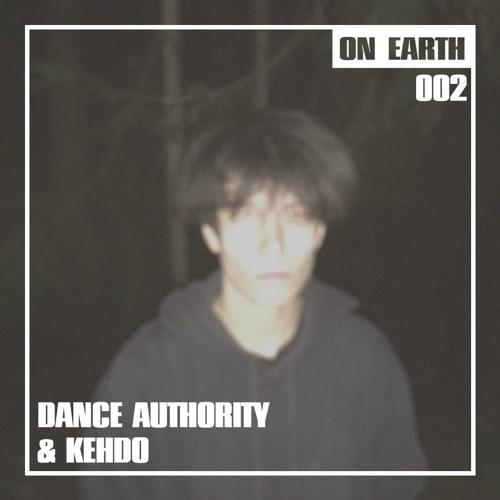 ON EARTH 002: DANCE AUTHORITY & KEHDO