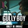Gully Ki Awaaz [the GULLYBOY Tribute]   KriB X DIVINE, Naezy, Ranveer Singh, Dubsharma, Spitfire