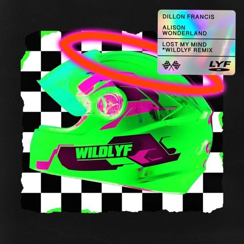 Dillon Francis x Alison Wonderland - Lost My Mind (WILDLYF Remix)