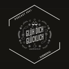 Glüh Dich Glücklich Podcast by SubModal #041