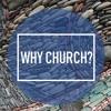 Why Church -