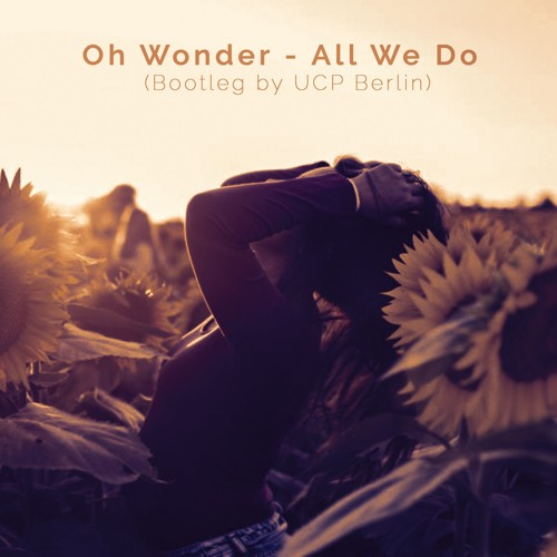 Oh Wonder - All We Do (Bootleg By UCP Berlin)