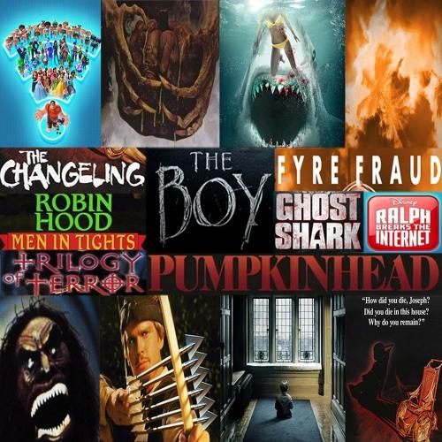 Week 105 - (The Changling, The Boy, Pumpkinhead, Ralph Breaks the Internet, Fyre Fraud, Ghost Shark)