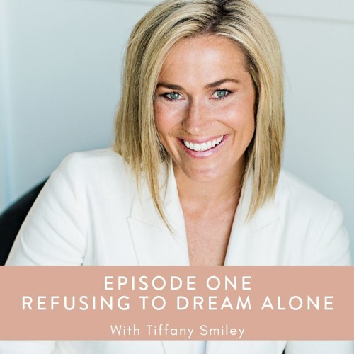 [Episode 1] Tiffany Smiley, Refusing to Dream Alone