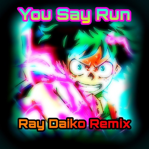 My Hero Academia - You Say Run (Ray Daiko Remix)