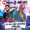 MC - LK7 - Se  Eu Não Lembro , Não Fiz - DJ - Magrão - De - SG-