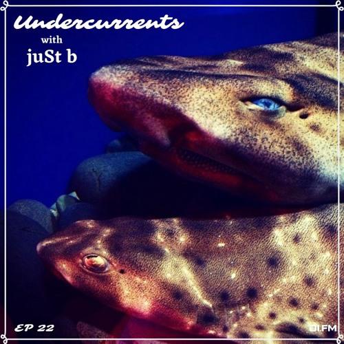 DI.FM presents: Undercurrents w/ juSt b ~ EP22 <Feb 15 '19>