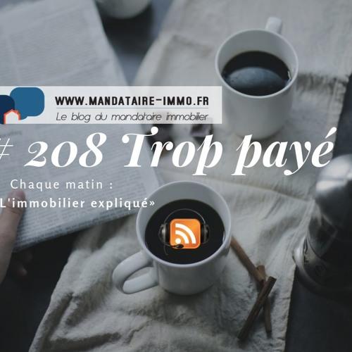 PODCAST'IMMO #208 : TROP PAYÉ ?