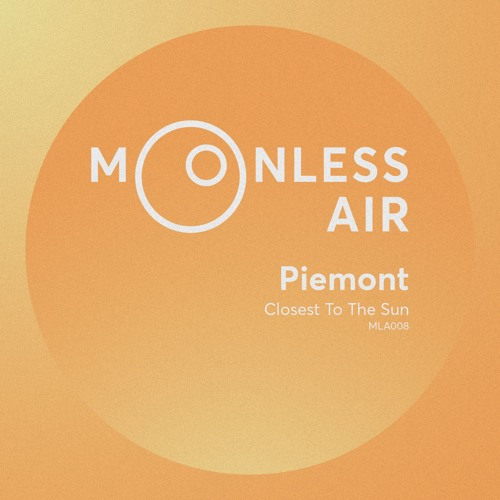 Piemont - Closest To The Sun (Moonless Air | MLA008)(March 2019)