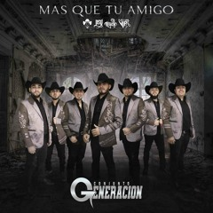 Conjunto Generación - Mas Que Tu Amigo / 2019